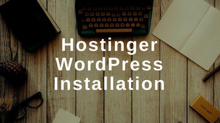 How To Install WordPress On Hostinger – Affordable Web Hosting