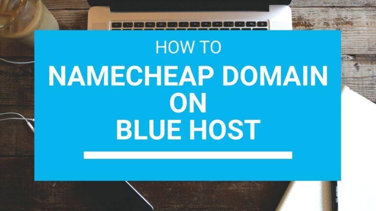 How to set up a Namecheap domain on Blue Host WordPress Hosting